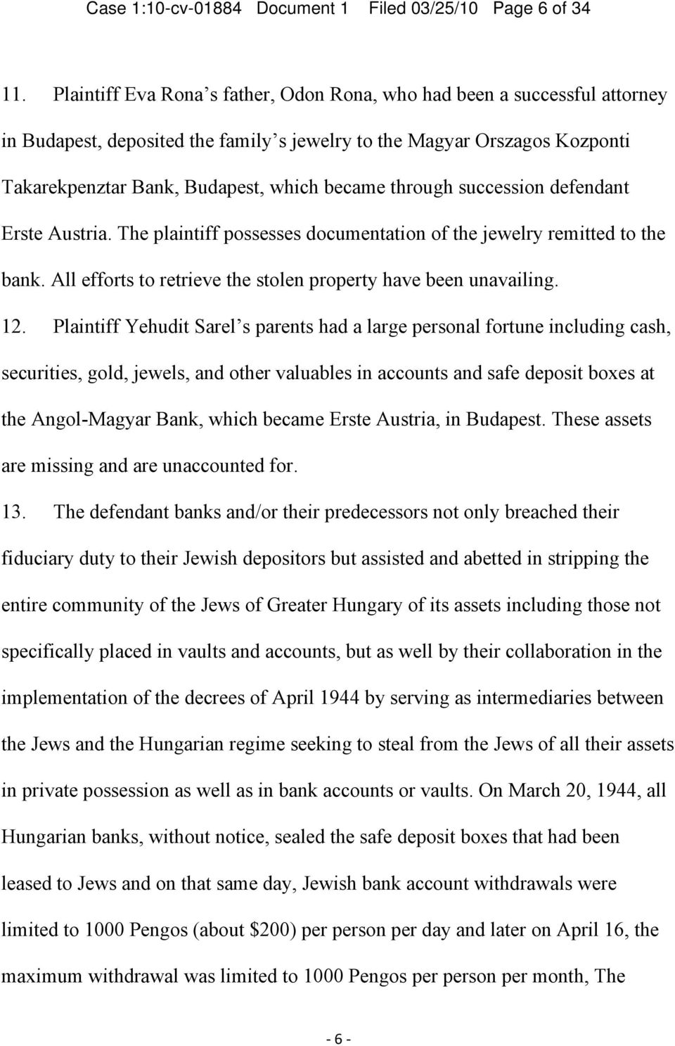 through succession defendant Erste Austria. The plaintiff possesses documentation of the jewelry remitted to the bank. All efforts to retrieve the stolen property have been unavailing. 12.