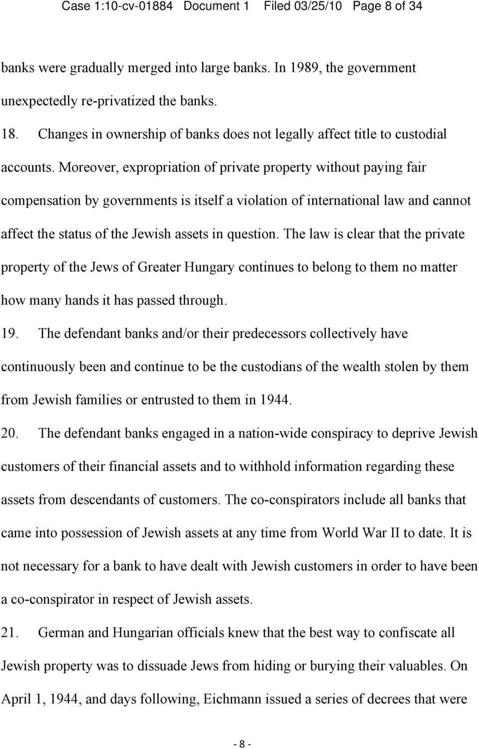 Moreover, expropriation of private property without paying fair compensation by governments is itself a violation of international law and cannot affect the status of the Jewish assets in question.