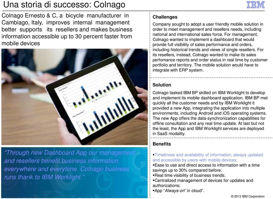 force. For management, Colnago wanted to implement a dashboard that would provide full visibility of sales performance and orders, including historical trends and views of single resellers.