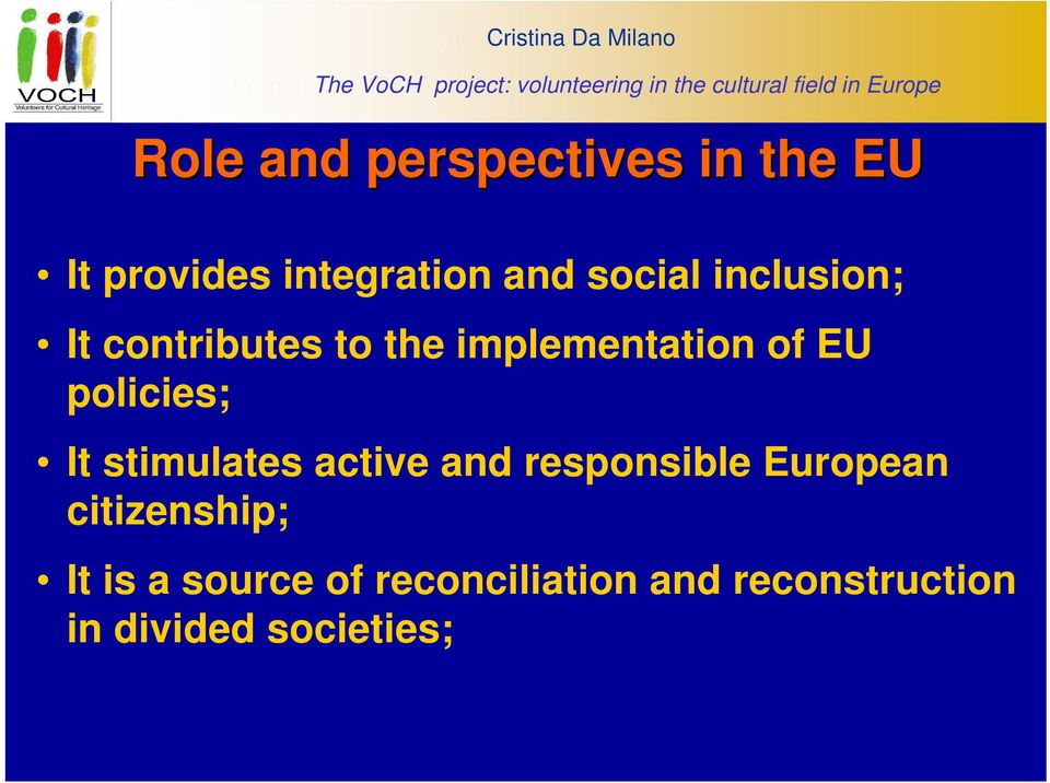 inclusion; It contributes to the implementation of EU policies; It stimulates active and