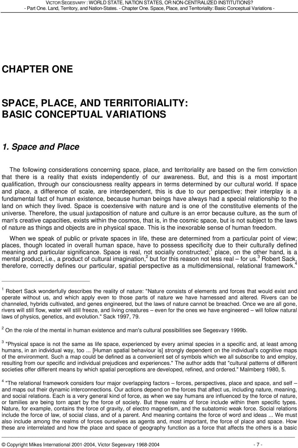 Space and Place The following considerations concerning space, place, and territoriality are based on the firm conviction that there is a reality that exists independently of our awareness.