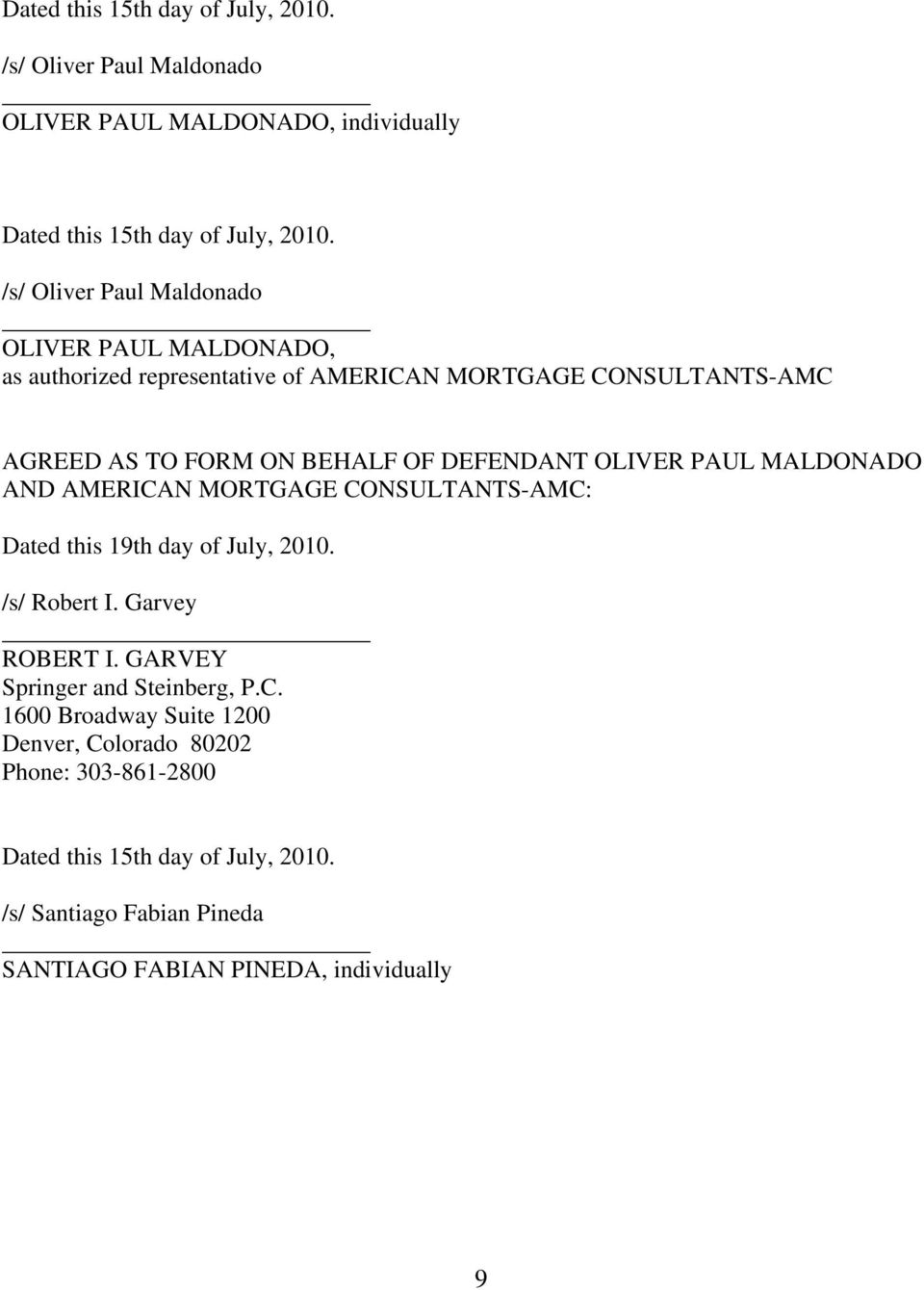 DEFENDANT OLIVER PAUL MALDONADO AND AMERICAN MORTGAGE CONSULTANTS-AMC: Dated this 19th day of July, 2010. /s/ Robert I. Garvey ROBERT I.