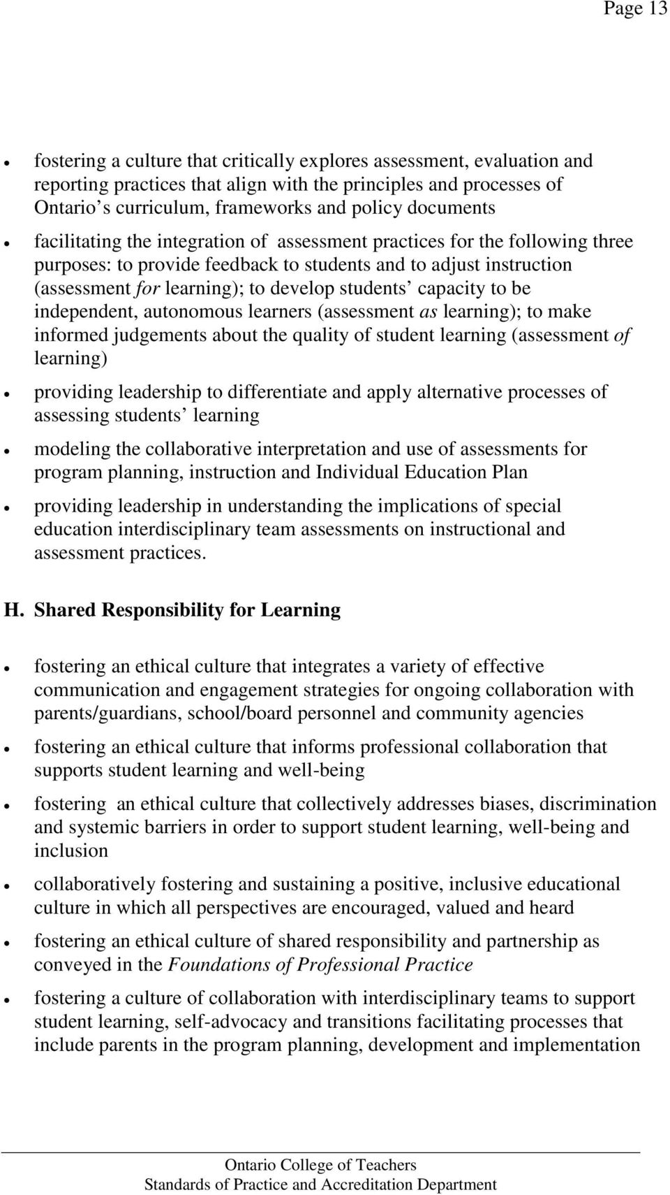 students capacity to be independent, autonomous learners (assessment as learning); to make informed judgements about the quality of student learning (assessment of learning) providing leadership to
