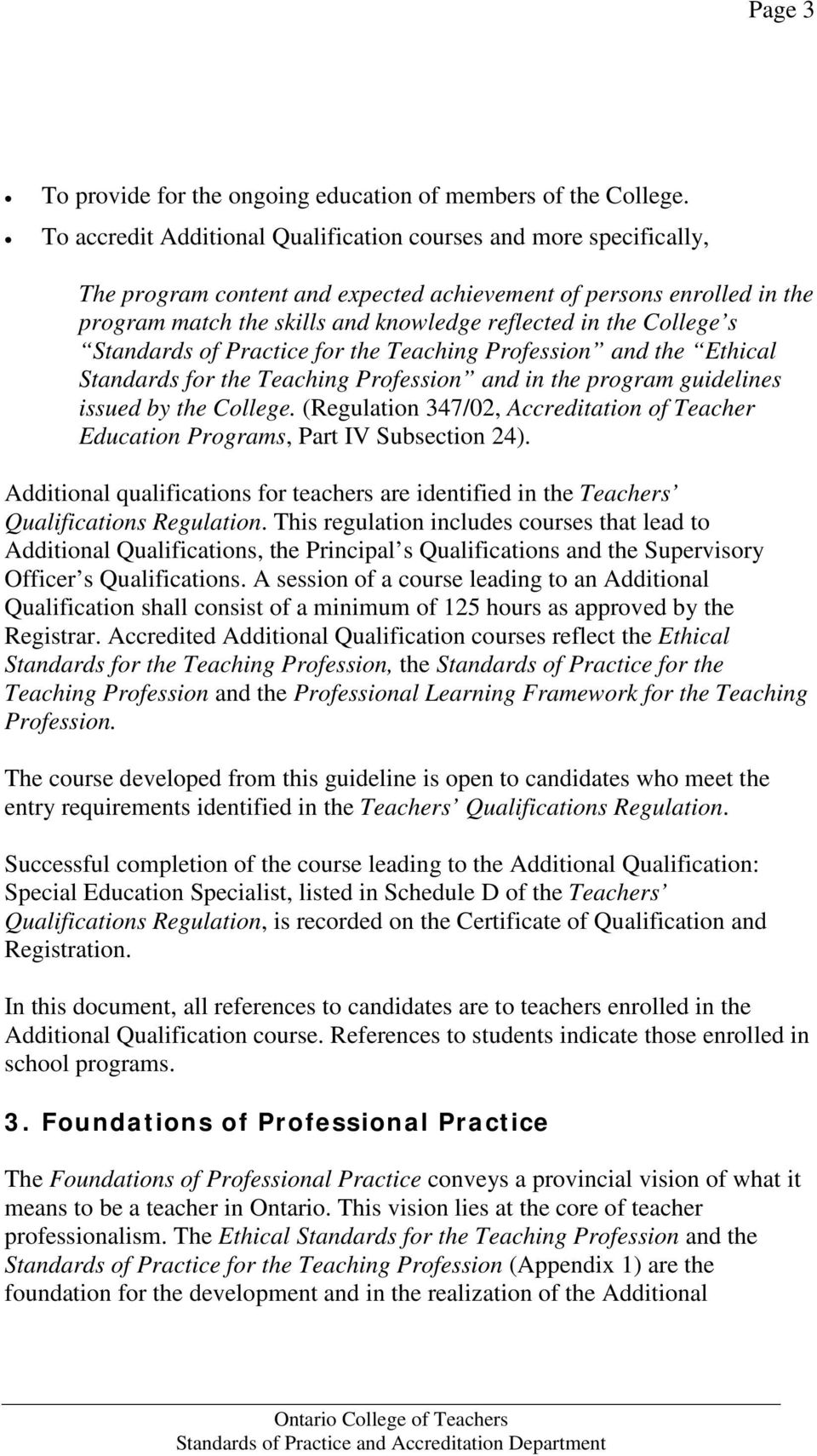 College s Standards of Practice for the Teaching Profession and the Ethical Standards for the Teaching Profession and in the program guidelines issued by the College.