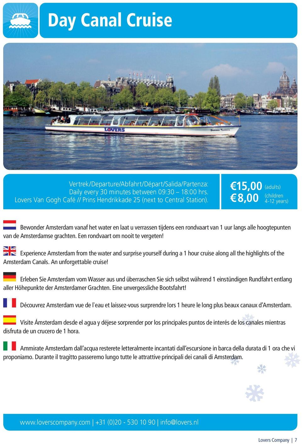 Een rondvaart om nooit te vergeten! Experience Amsterdam from the water and surprise yourself during a 1 hour cruise along all the highlights of the Amsterdam Canals. An unforgettable cruise!