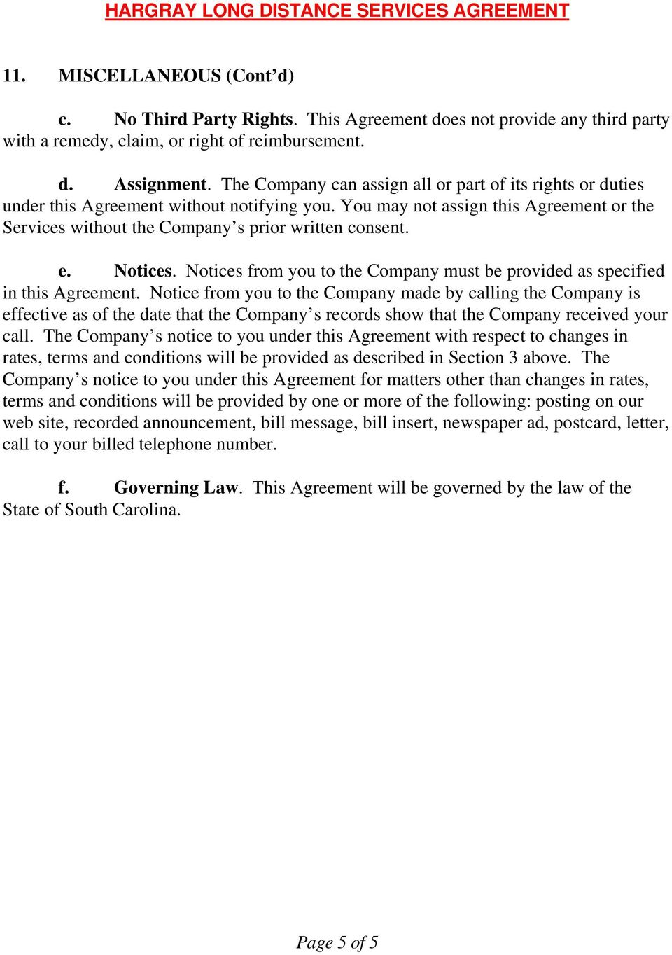 Notices. Notices from you to the Company must be provided as specified in this Agreement.