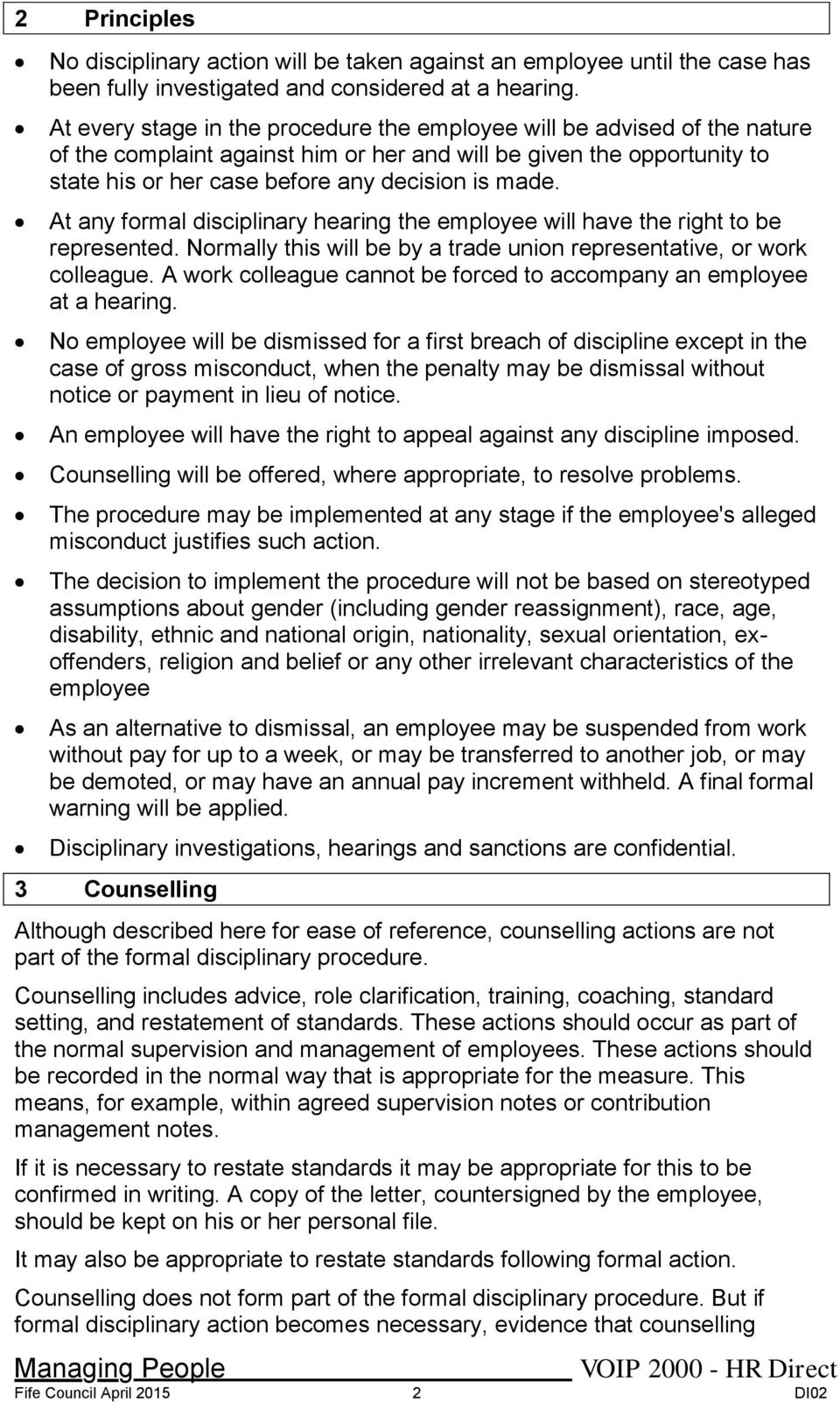At any formal disciplinary hearing the employee will have the right to be represented. Normally this will be by a trade union representative, or work colleague.