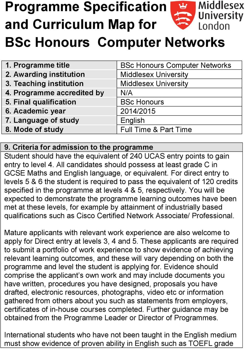 Mode of study Full Time & Part Time 9. Criteria for admission to the programme Student should have the equivalent of 240 UCAS entry points to gain entry to level 4.