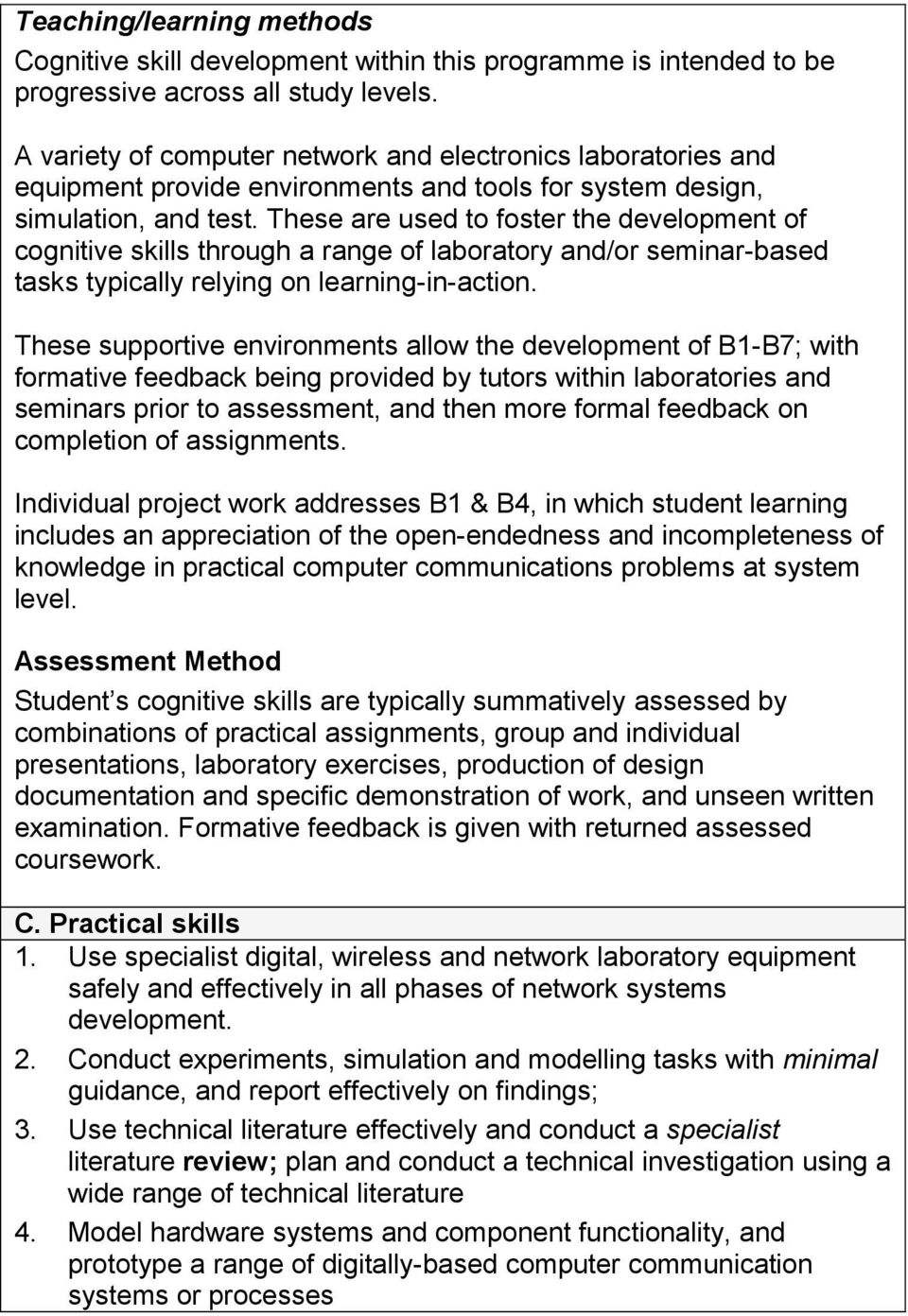 These are used to foster the development of cognitive skills through a range of laboratory and/or seminar-based tasks typically relying on learning-in-action.
