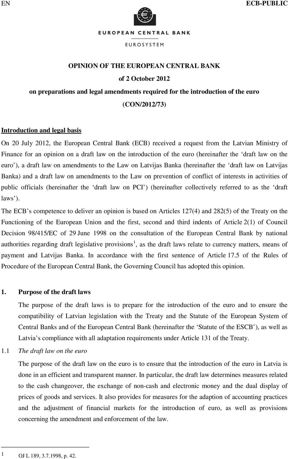 ), a draft law on amendments to the Law on Latvijas Banka (hereinafter the draft law on Latvijas Banka) and a draft law on amendments to the Law on prevention of conflict of interests in activities