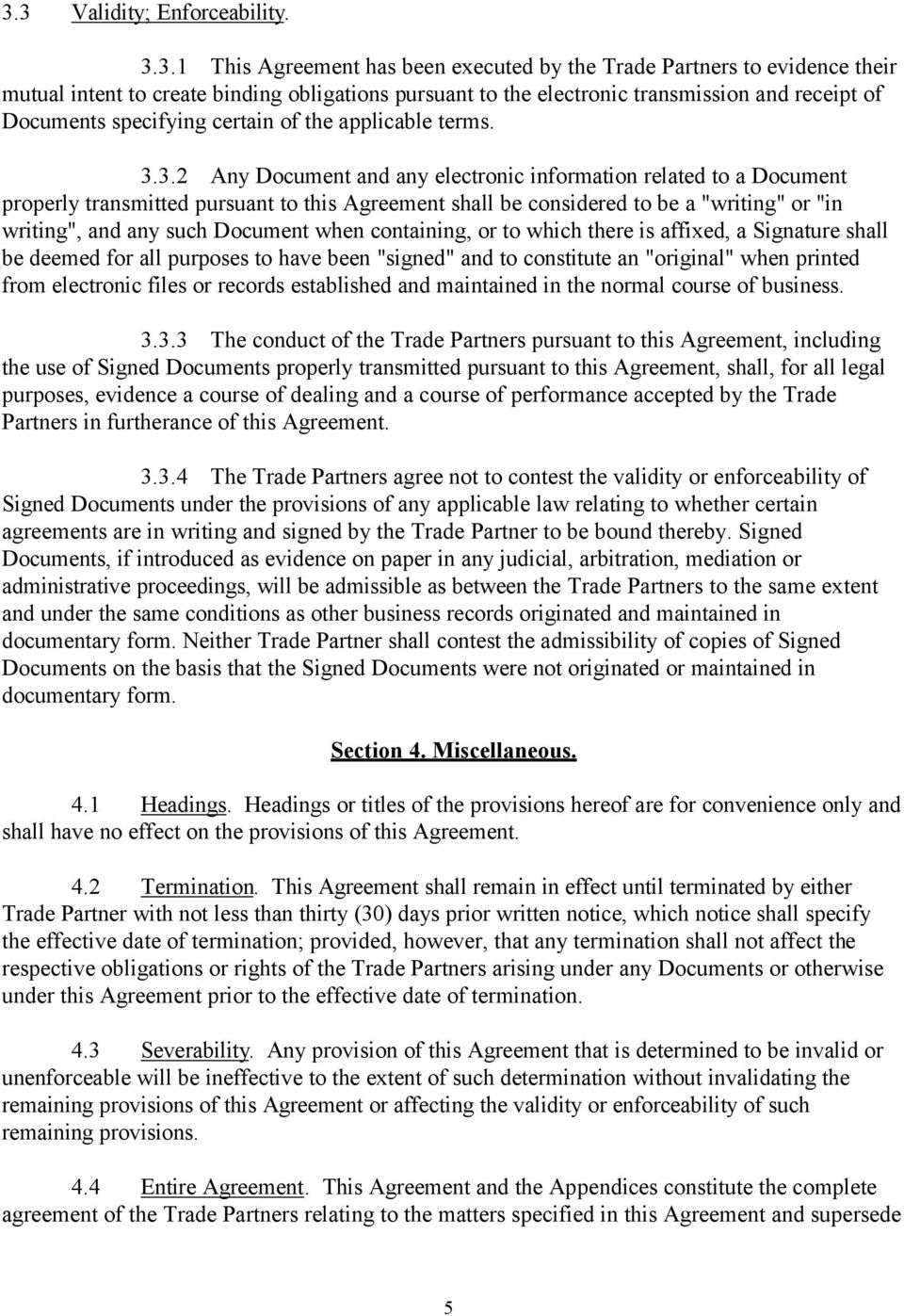"3.2 Any Document and any electronic information related to a Document properly transmitted pursuant to this Agreement shall be considered to be a ""writing"" or ""in writing"", and any such Document when"