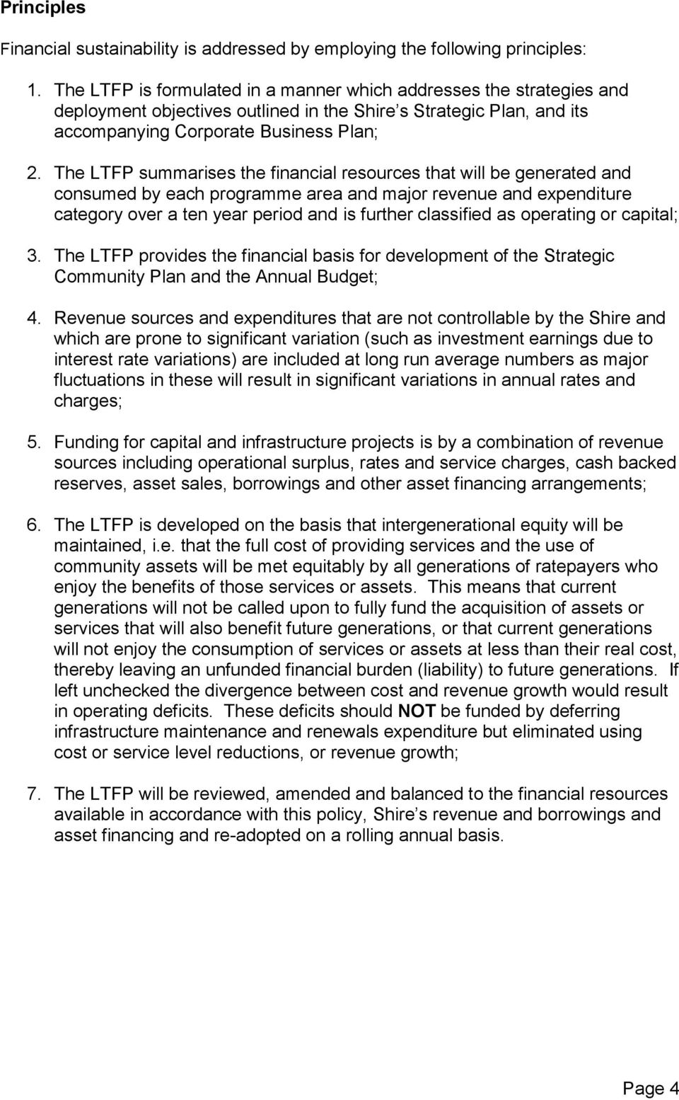 The LTFP summarises the financial resources that will be generated and consumed by each programme area and major revenue and expenditure category over a ten year period and is further classified as