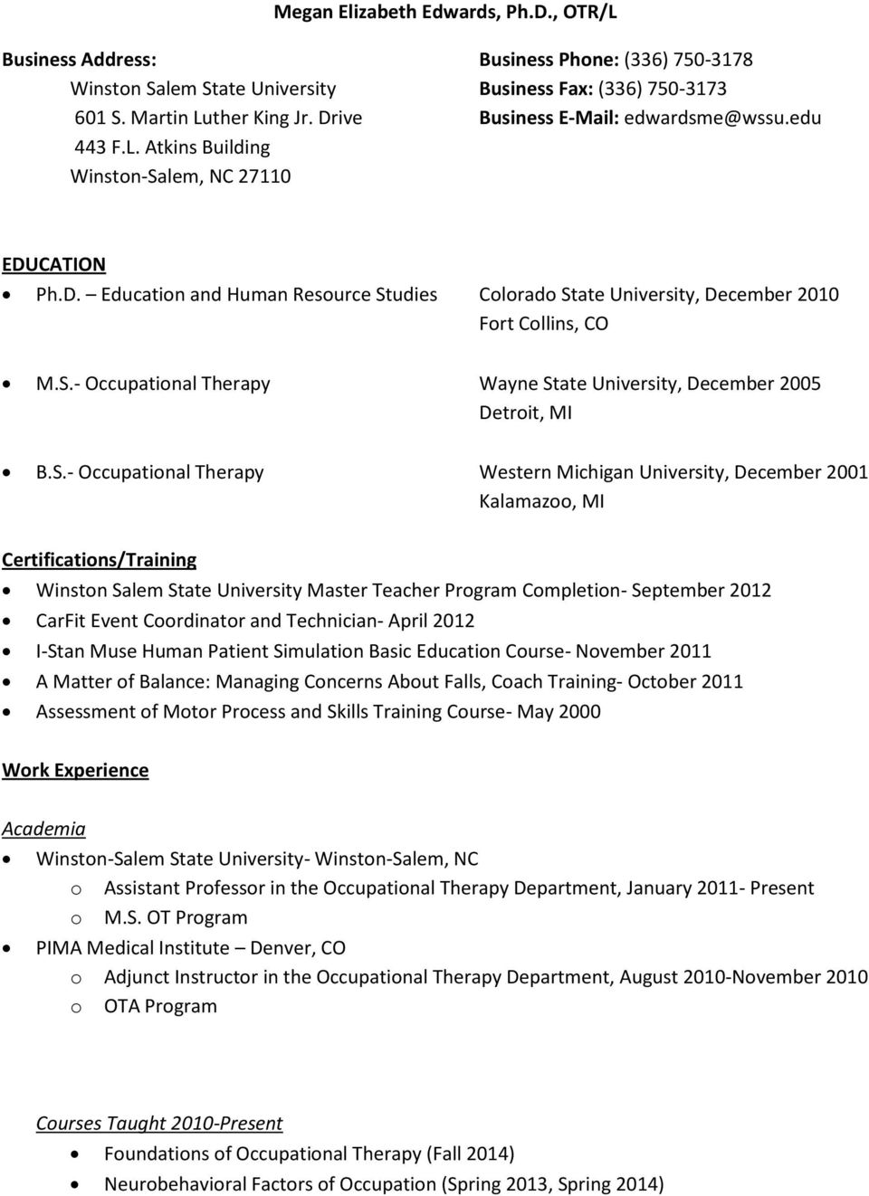 S.- Occupational Therapy Wayne State University, December 2005 Detroit, MI B.S.- Occupational Therapy Western Michigan University, December 2001 Kalamazoo, MI Certifications/Training Winston Salem
