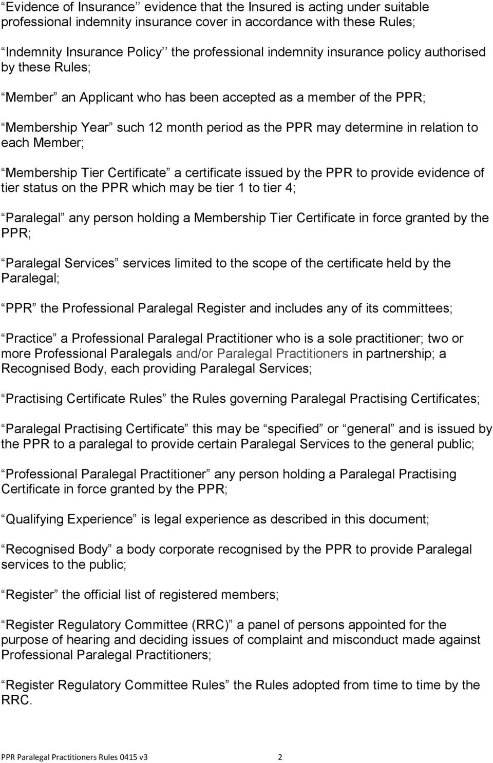 Membership Tier Certificate a certificate issued by the PPR to provide evidence of tier status on the PPR which may be tier 1 to tier 4; Paralegal any person holding a Membership Tier Certificate in