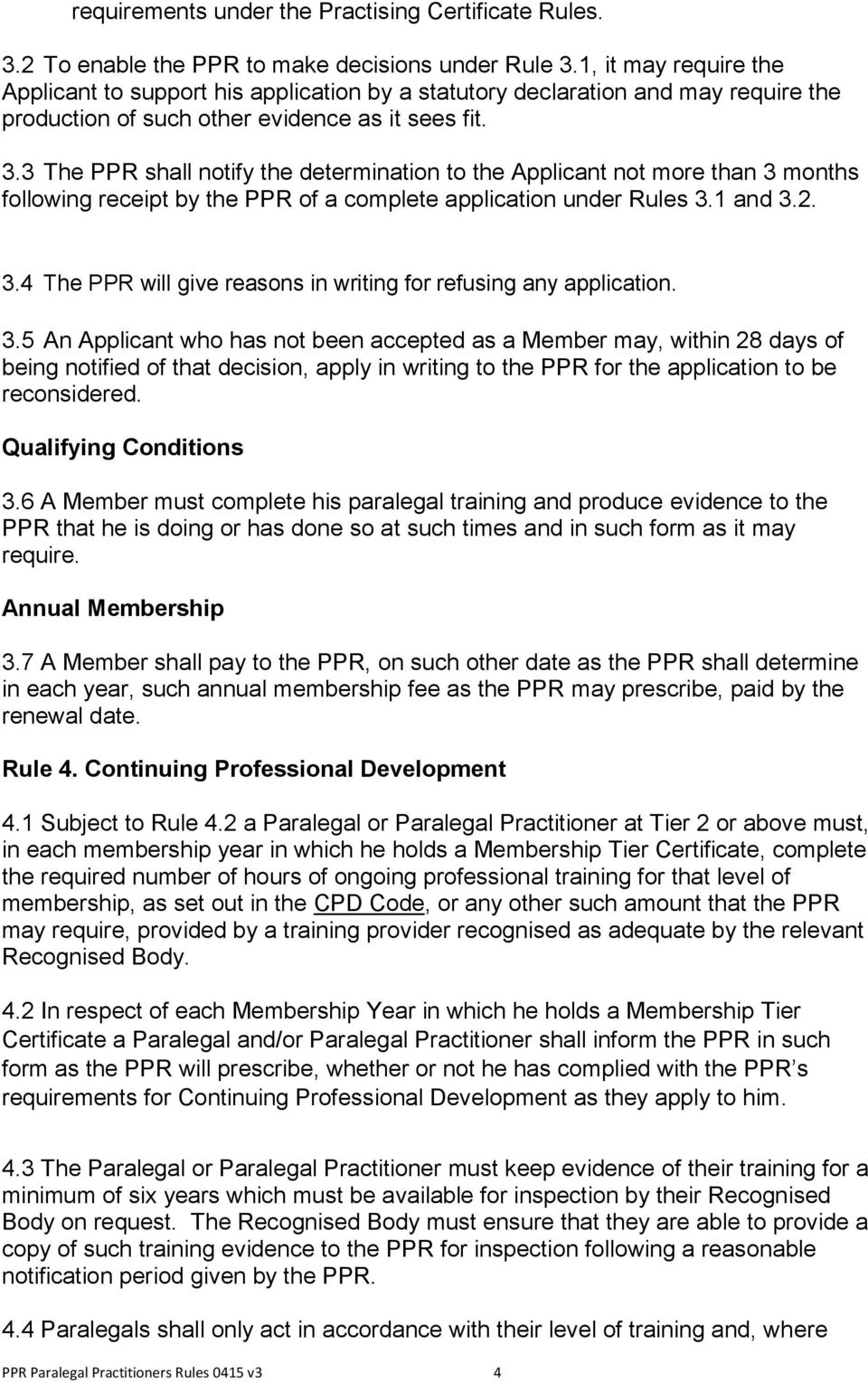3 The PPR shall notify the determination to the Applicant not more than 3 months following receipt by the PPR of a complete application under Rules 3.1 and 3.2. 3.4 The PPR will give reasons in writing for refusing any application.