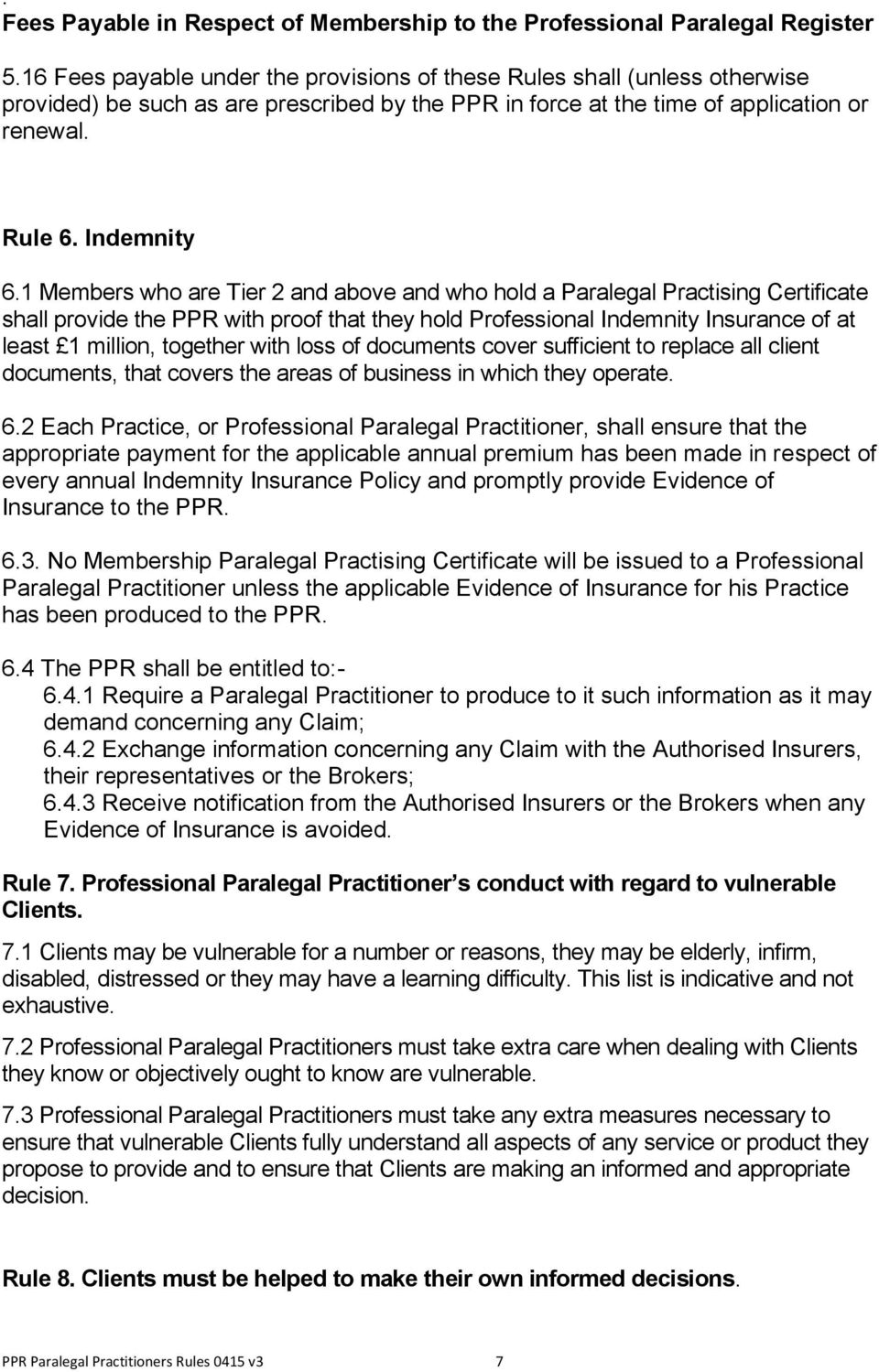 1 Members who are Tier 2 and above and who hold a Paralegal Practising Certificate shall provide the PPR with proof that they hold Professional Indemnity Insurance of at least 1 million, together