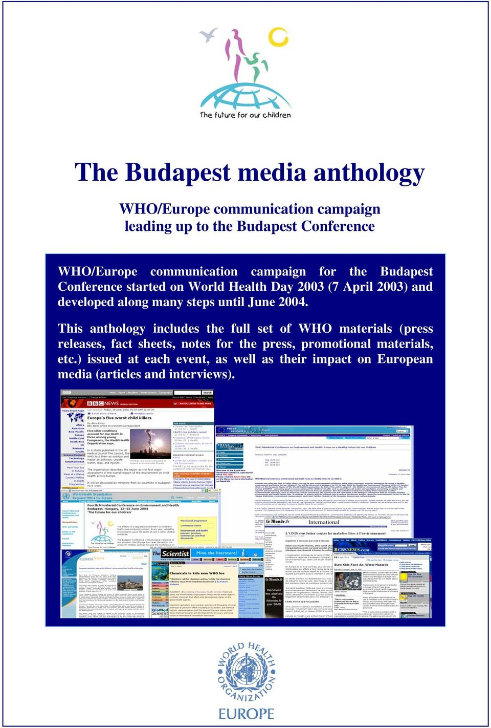 2004. This anthology includes the full set of WHO materials (press releases, fact sheets, notes for the press,