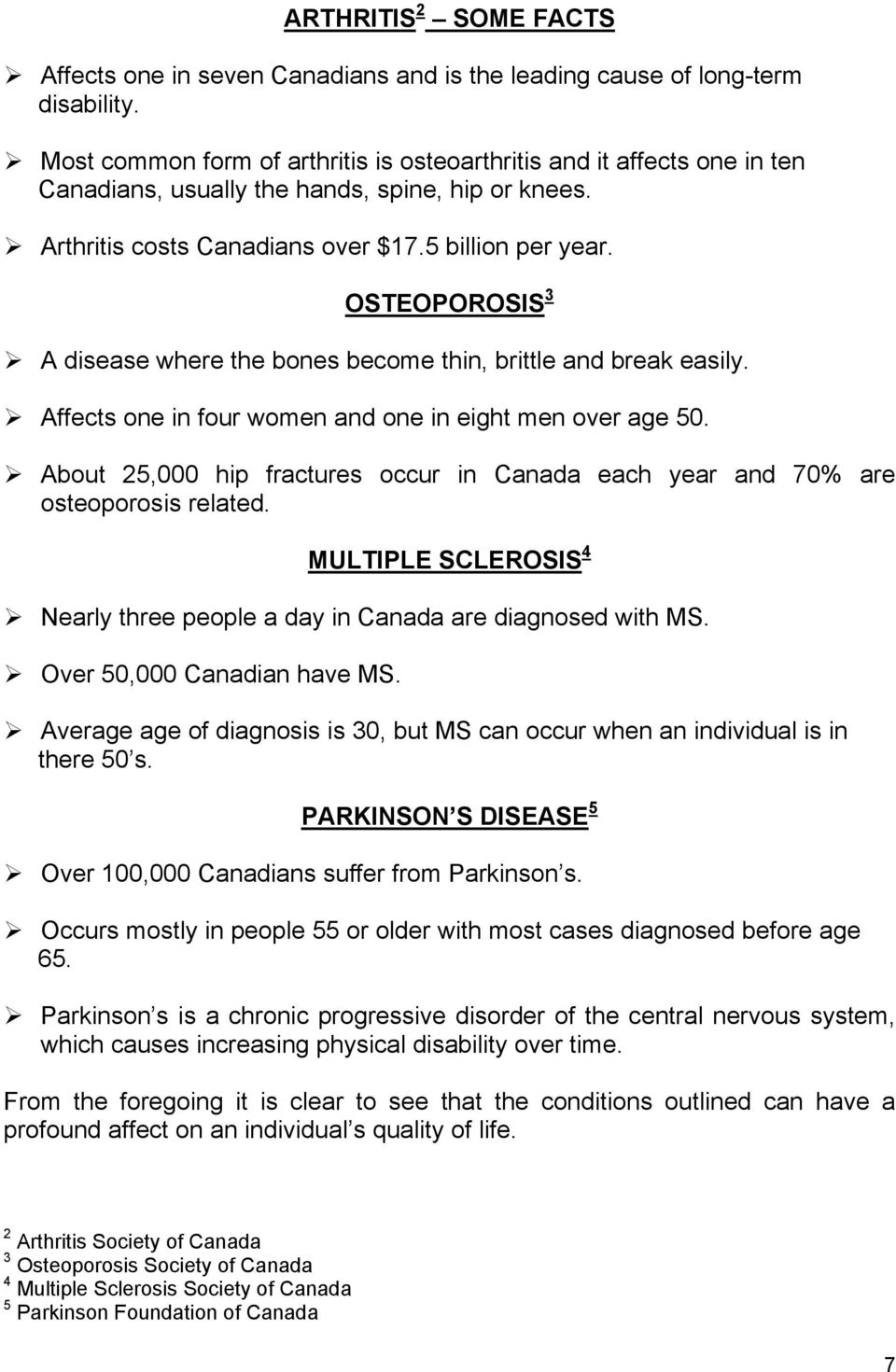 OSTEOPOROSIS 3 A disease where the bones become thin, brittle and break easily. Affects one in four women and one in eight men over age 50.