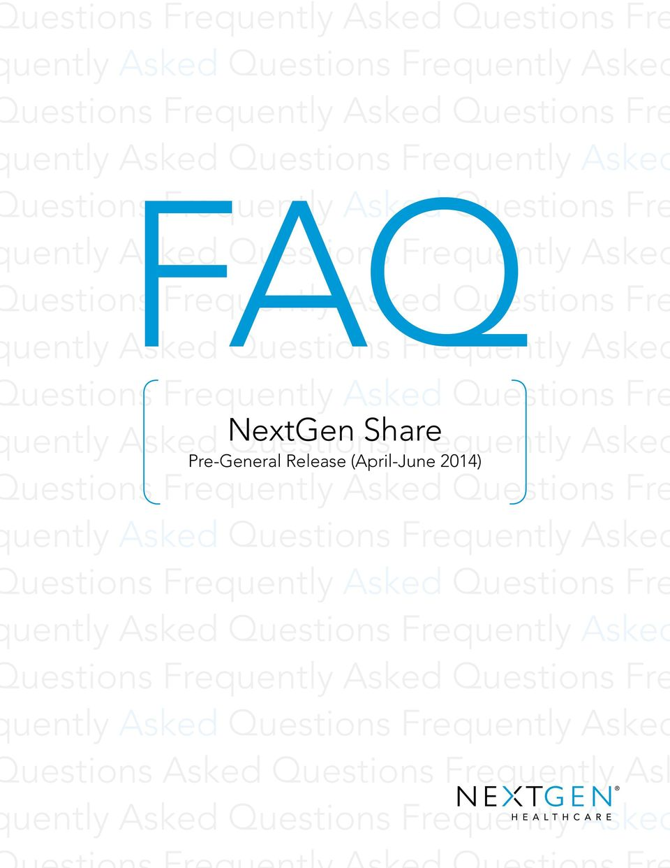 NextGen Questions Share Frequently Asked Pre-General Release (April-June 2014) uestions Frequently Asked