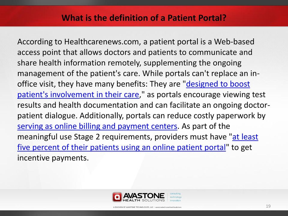 "While portals can't replace an inoffice visit, they have many benefits: They are ""designed to boost patient's involvement in their care,"" as portals encourage viewing test results and health"