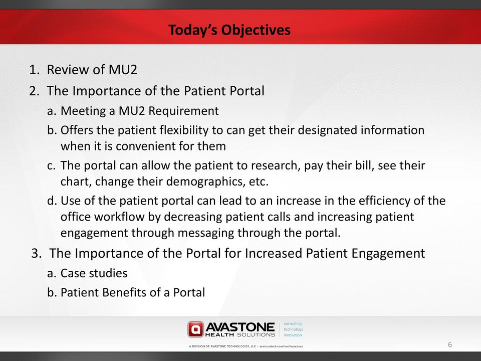 The portal can allow the patient to research, pay their bill, see their chart, change their de