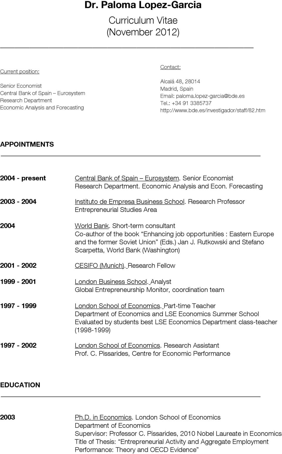 Senior Economist Research Department. Economic Analysis and Econ. Forecasting 2003-2004 Instituto de Empresa Business School. Research Professor Entrepreneurial Studies Area 2004 World Bank.
