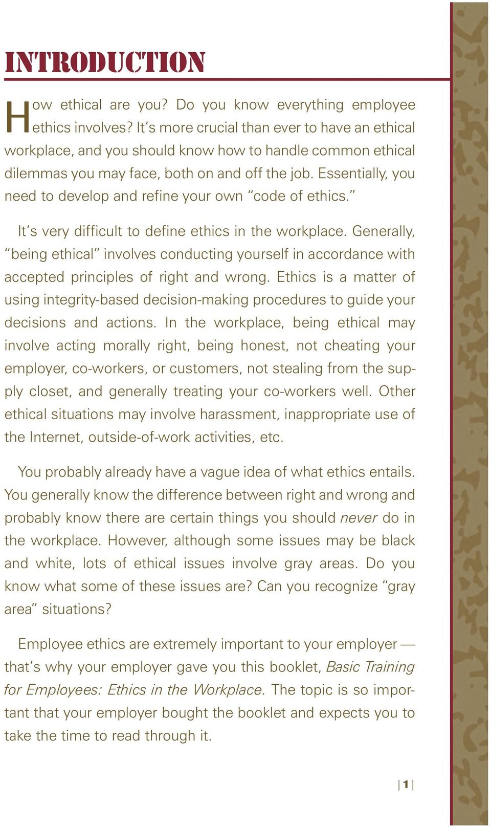 Essentially, you need to develop and refine your own code of ethics. It s very difficult to define ethics in the workplace.