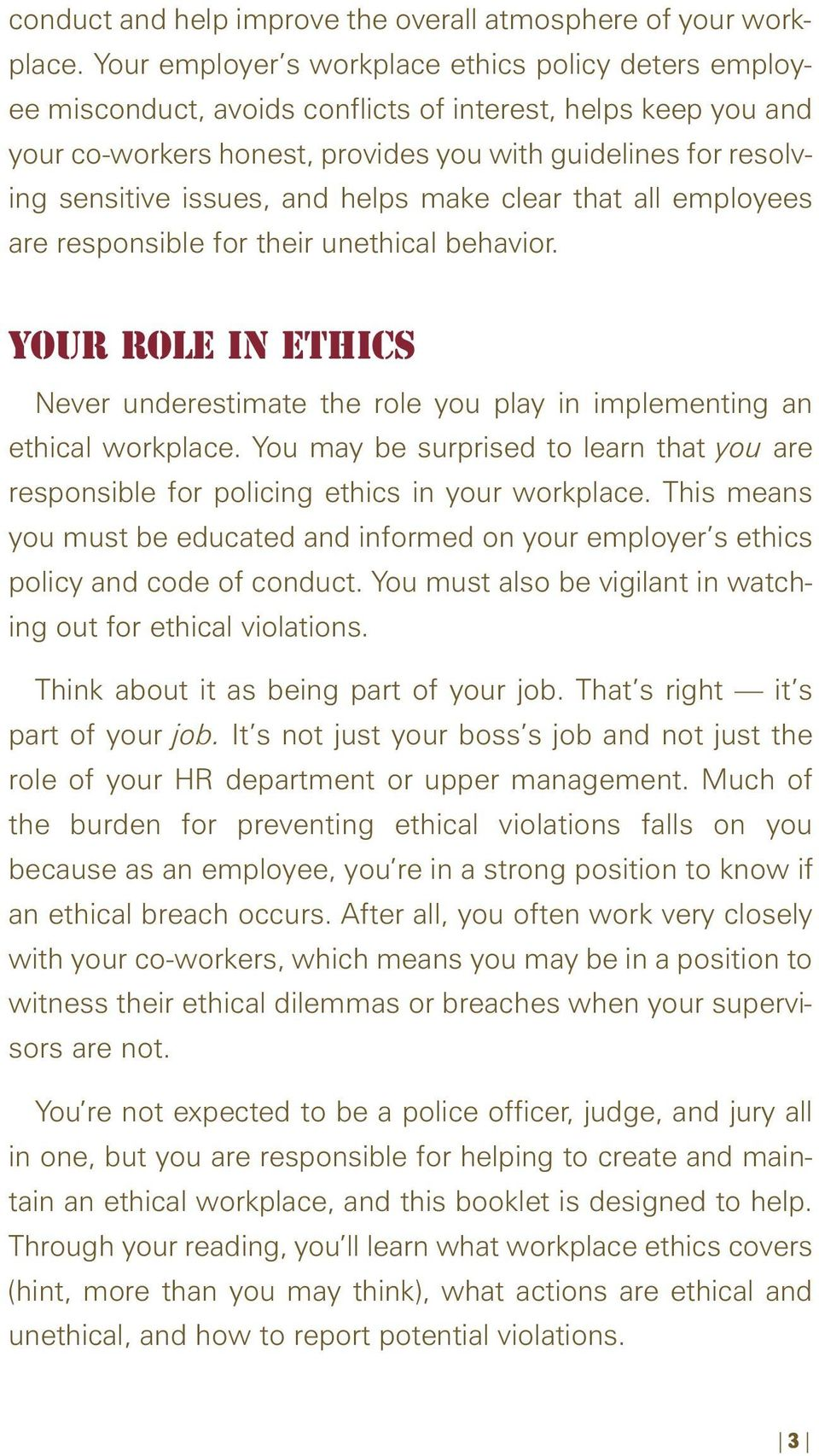 issues, and helps make clear that all employees are responsible for their unethical behavior. YOUR ROLE IN ETHICS Never underestimate the role you play in implementing an ethical workplace.