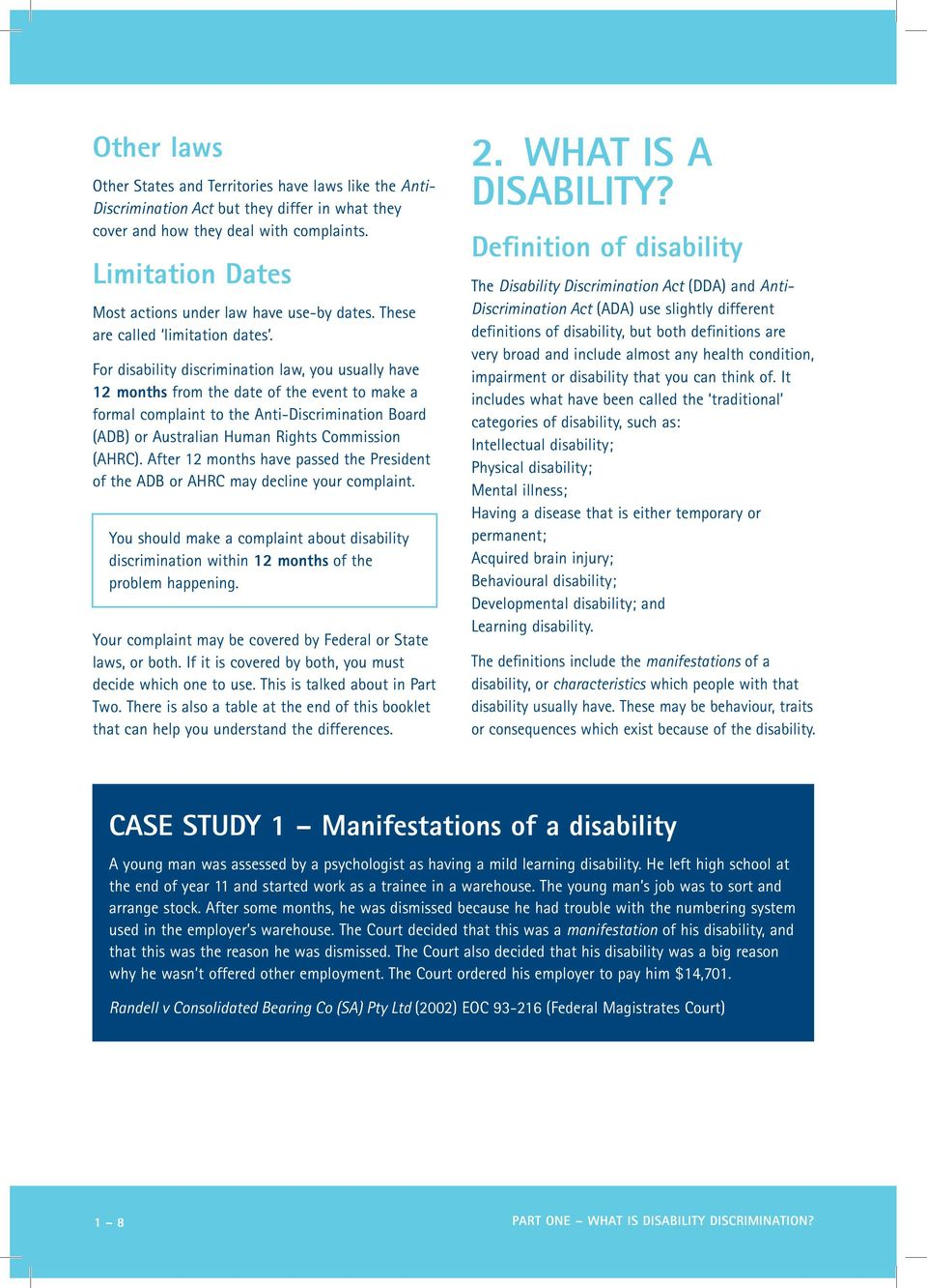For disability discrimination law, you usually have 12 months from the date of the event to make a formal complaint to the Anti-Discrimination Board (ADB) or Australian Human Rights Commission (AHRC).