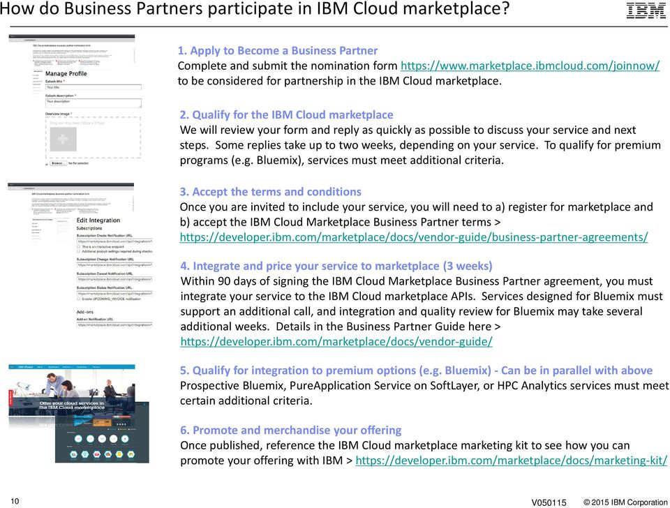 Qualify for the IBM Cloud marketplace We will review your form and reply as quickly as possible to discuss your service and next steps. Some replies take up to two weeks, depending on your service.