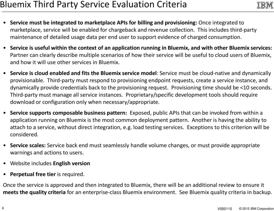 Service is useful within the context of an application running in Bluemix, and with other Bluemixservices: Partner can clearly describe multiple scenarios of how their service will be useful to cloud