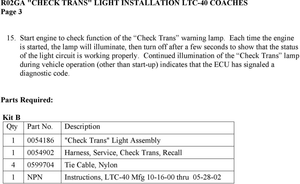 Continued illumination of the Check Trans lamp during vehicle operation (other than start-up) indicates that the ECU has signaled a diagnostic code.