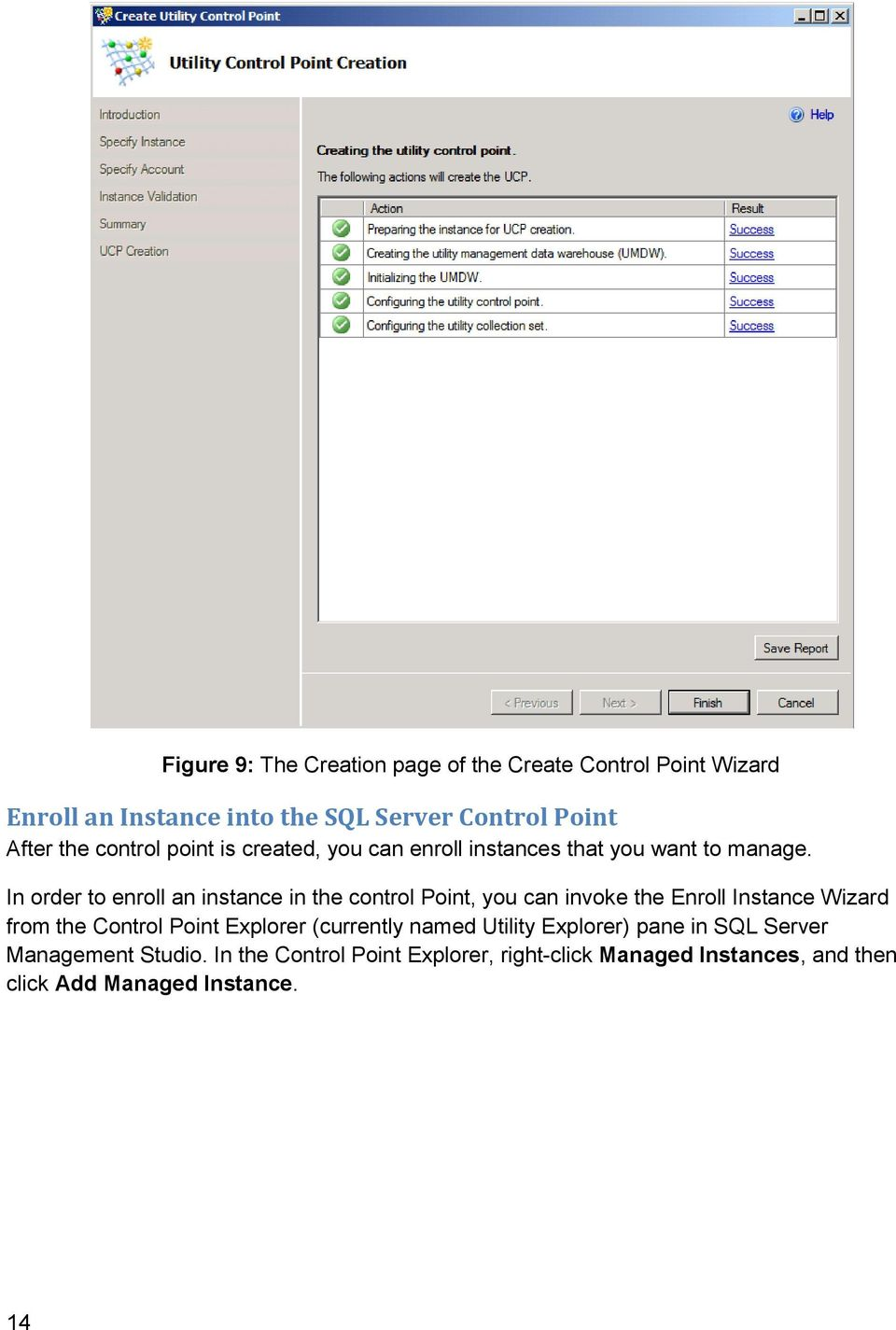 In order to enroll an instance in the control Point, you can invoke the Enroll Instance Wizard from the Control Point