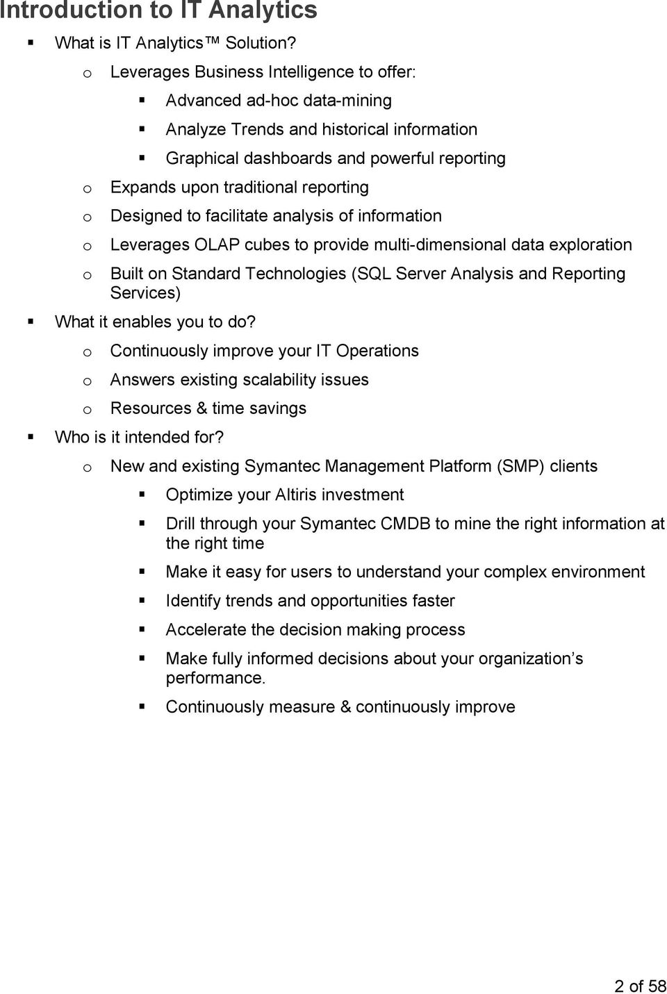 reporting Designed to facilitate analysis of information Leverages OLAP cubes to provide multi-dimensional data exploration Built on Standard Technologies (SQL Server Analysis and Reporting Services)