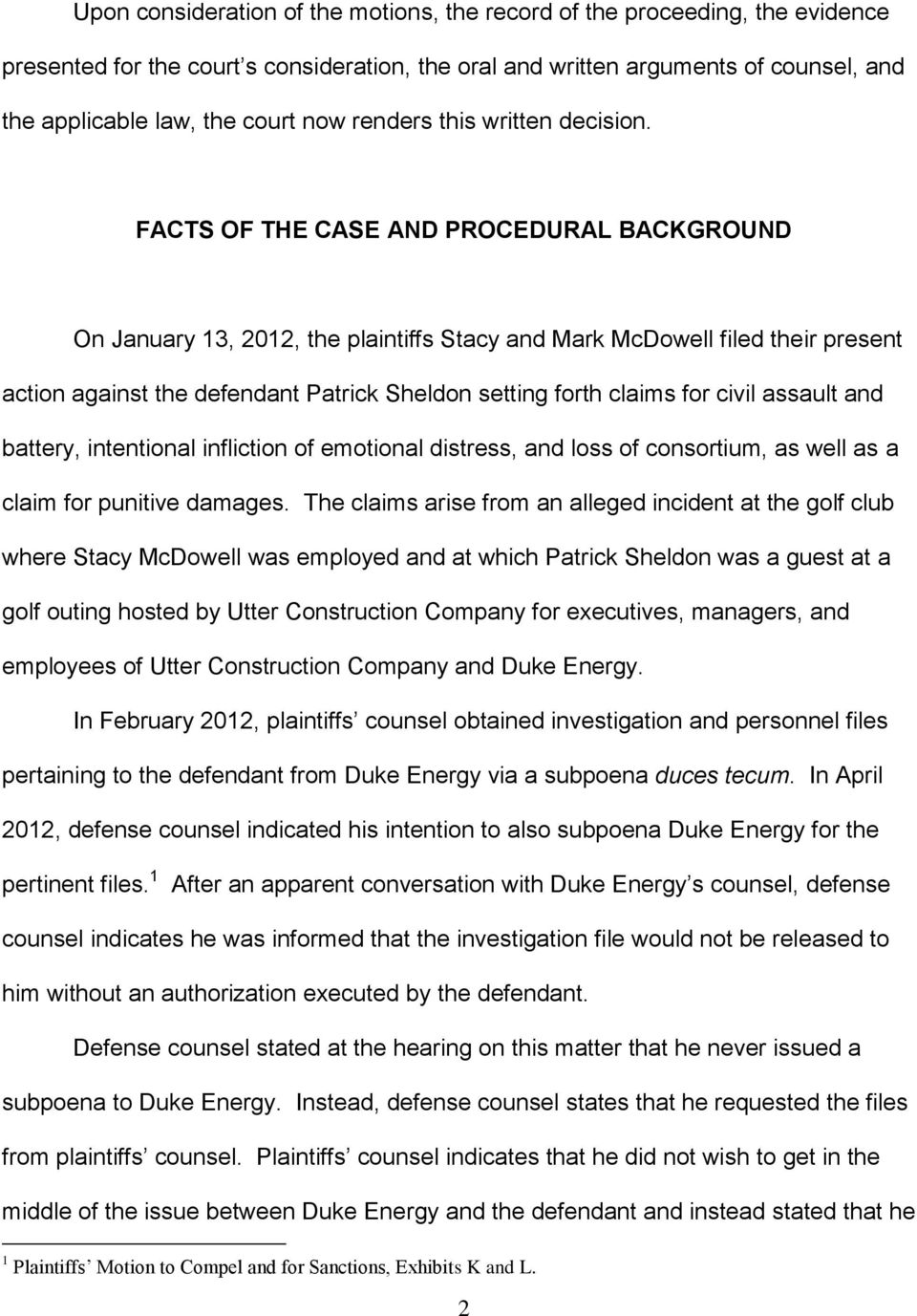 FACTS OF THE CASE AND PROCEDURAL BACKGROUND On January 13, 2012, the plaintiffs Stacy and Mark McDowell filed their present action against the defendant Patrick Sheldon setting forth claims for civil