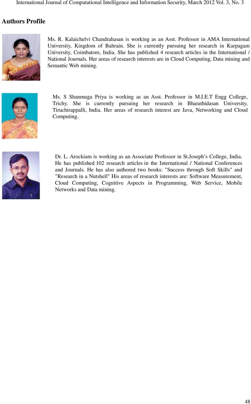 Her areas of research interests are in Cloud Computing, Data mining and Semantic Web mining. Ms. S Shanmuga Priya is working as an Asst. Professor in M.I.E.T Engg College, Trichy.