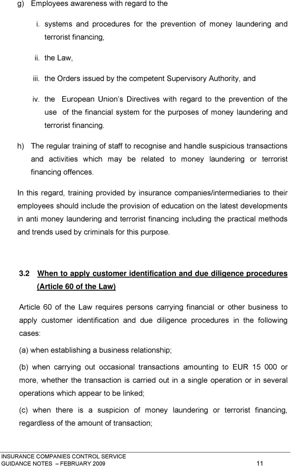 the European Union s Directives with regard to the prevention of the use of the financial system for the purposes of money laundering and terrorist financing.