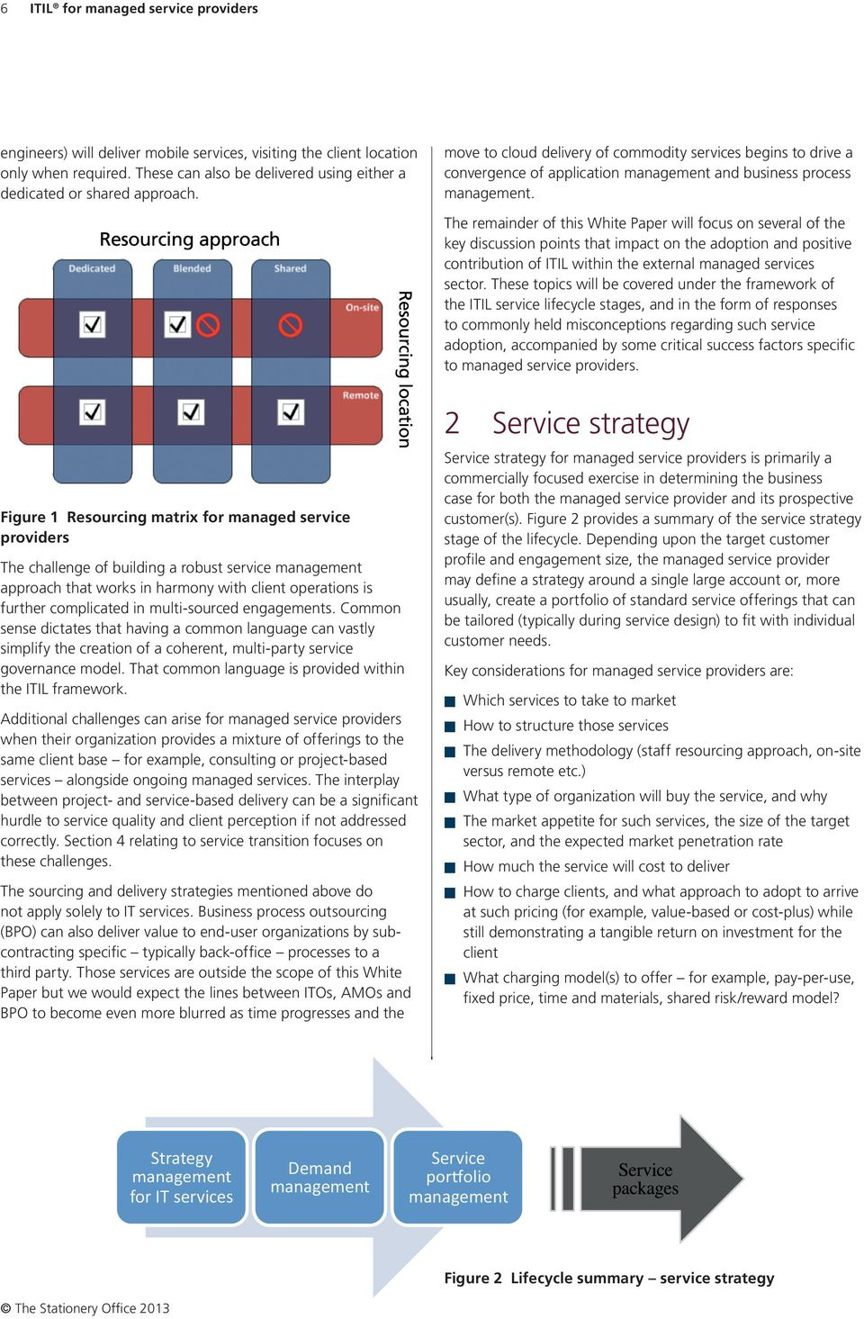 The remainder of this White Paper will focus on several of the key discussion points that impact on the adoption and positive contribution of ITIL within the external managed services sector.