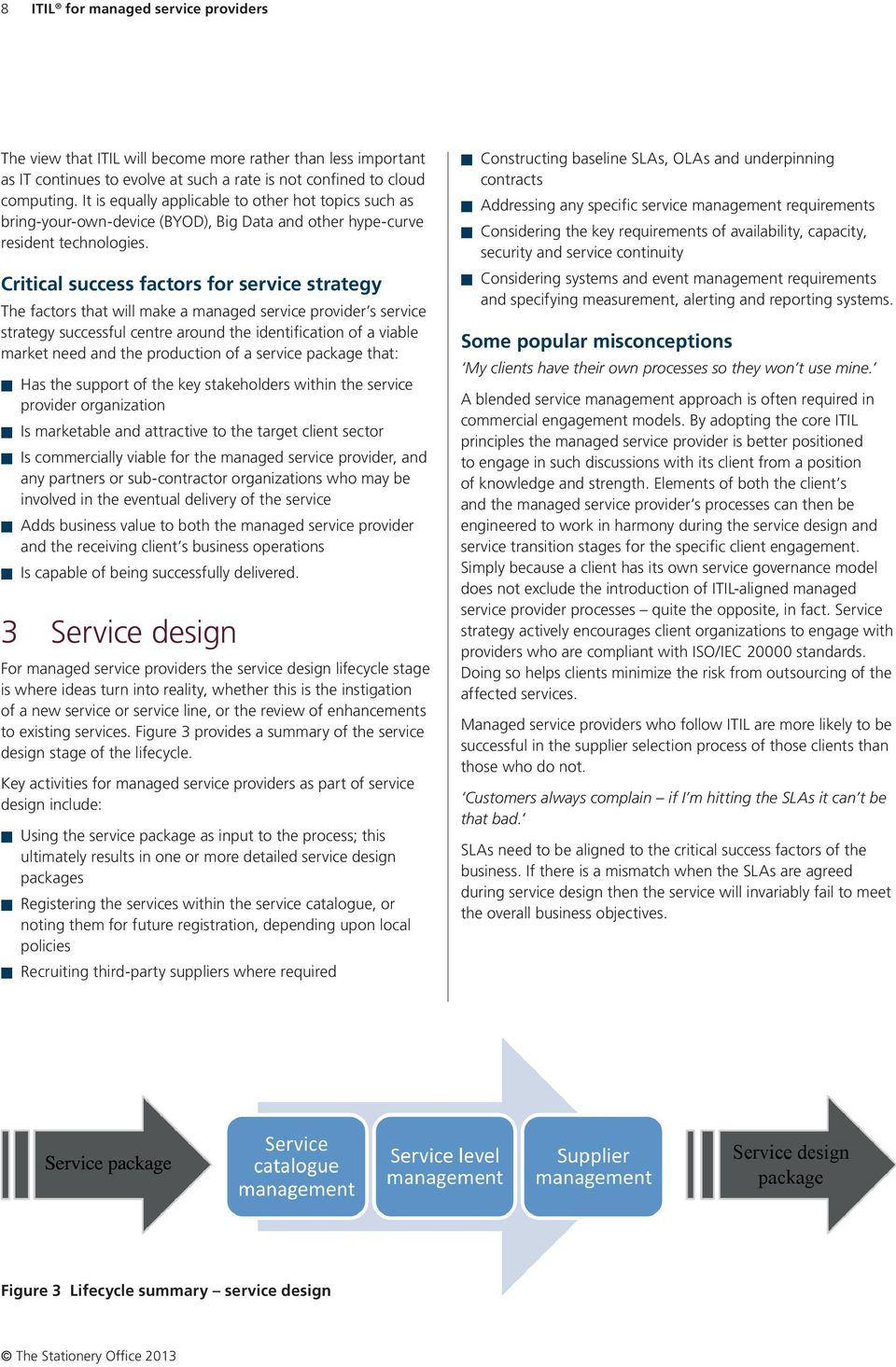 Critical success factors for service strategy The factors that will make a managed service provider s service strategy successful centre around the identification of a viable market need and the