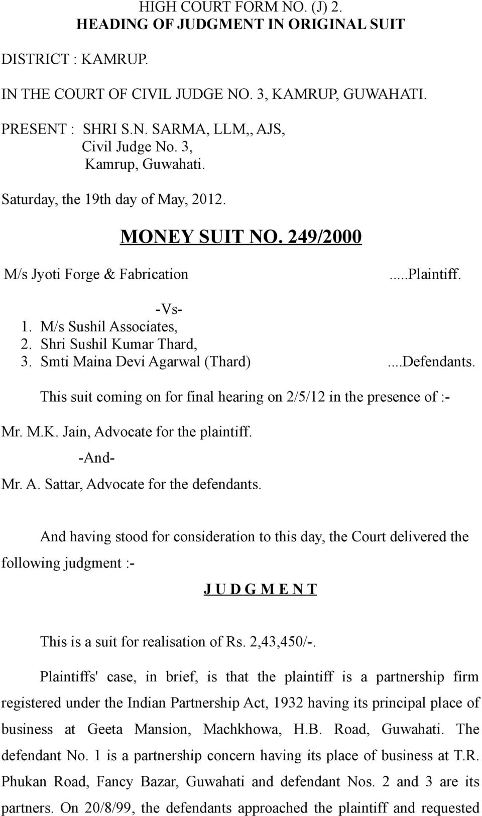 Smti Maina Devi Agarwal (Thard)...Defendants. This suit coming on for final hearing on 2/5/12 in the presence of :- Mr. M.K. Jain, Advocate for the plaintiff. -And- Mr. A. Sattar, Advocate for the defendants.