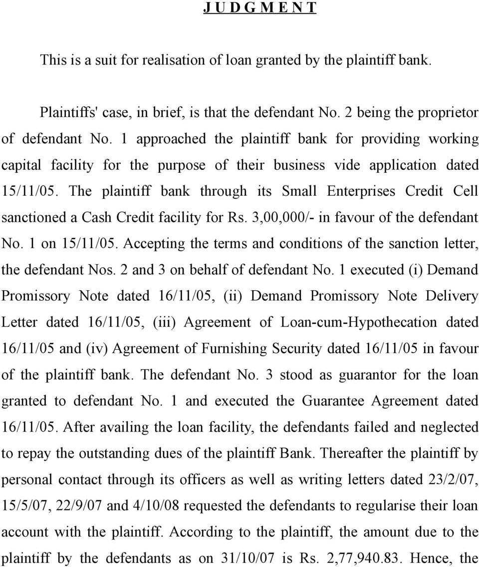 The plaintiff bank through its Small Enterprises Credit Cell sanctioned a Cash Credit facility for Rs. 3,00,000/- in favour of the defendant No. 1 on 15/11/05.