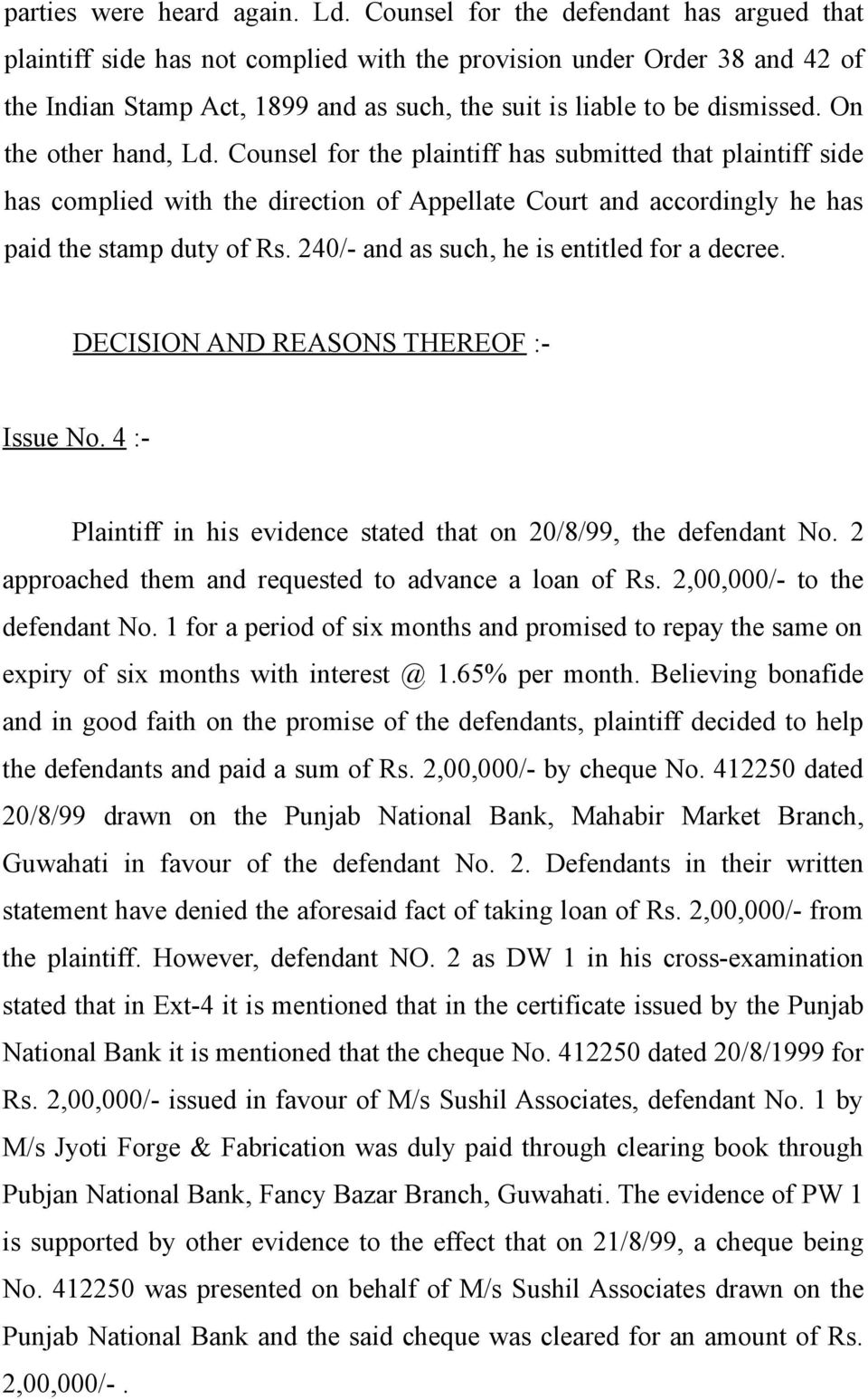 On the other hand, Ld. Counsel for the plaintiff has submitted that plaintiff side has complied with the direction of Appellate Court and accordingly he has paid the stamp duty of Rs.