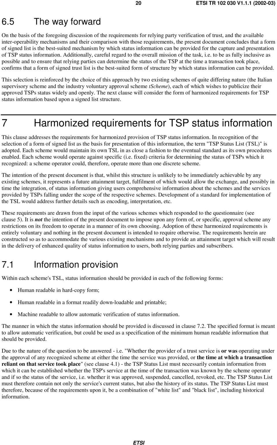 requirements, the present document concludes that a form of signed list is the best-suited mechanism by which status information can be provided for the capture and presentation of TSP status