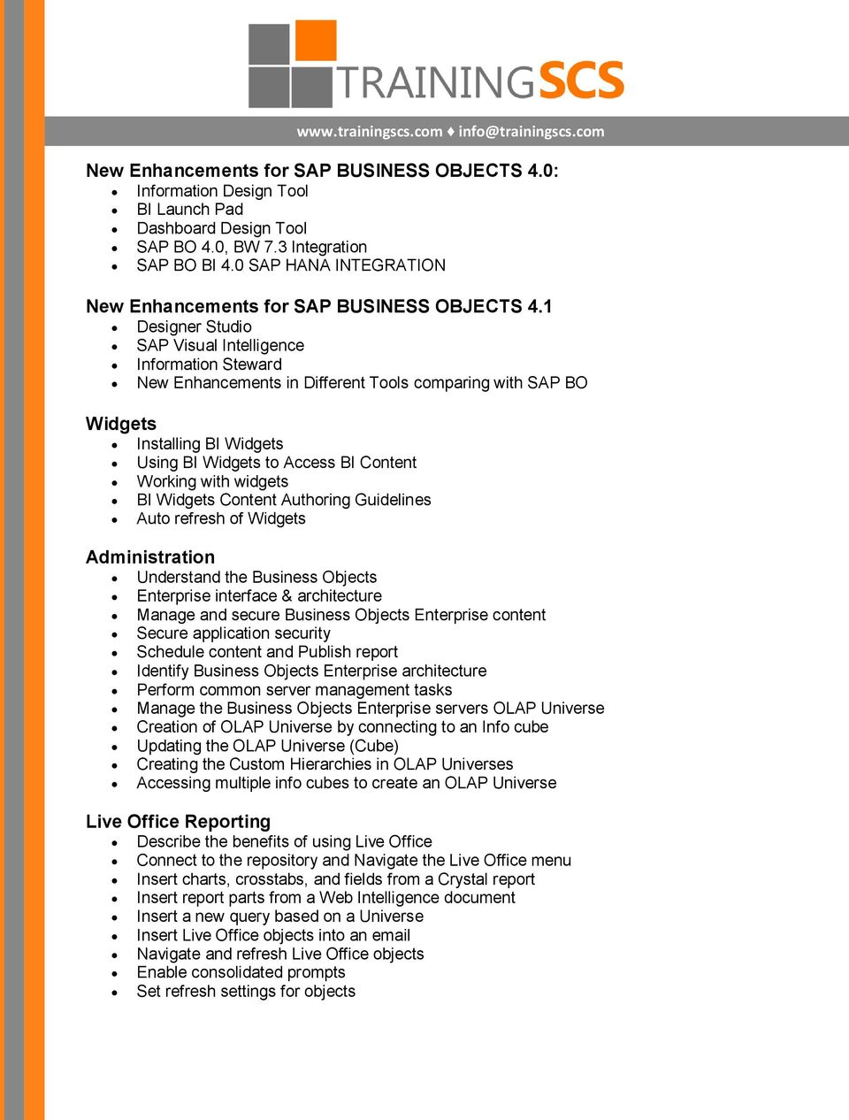 1 Designer Studio SAP Visual Intelligence Information Steward New Enhancements in Different Tools comparing with SAP BO Widgets Installing BI Widgets Using BI Widgets to Access BI Content Working