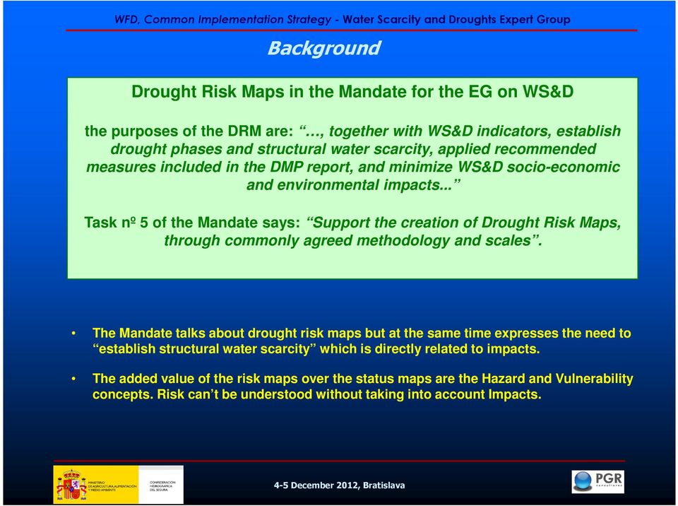 .. Task nº 5 of the Mandate says: Support the creation of Drought Risk Maps, through commonly agreed methodology and scales.