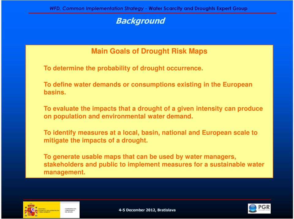 To evaluate the impacts that a drought of a given intensity can produce on population and environmental water demand.