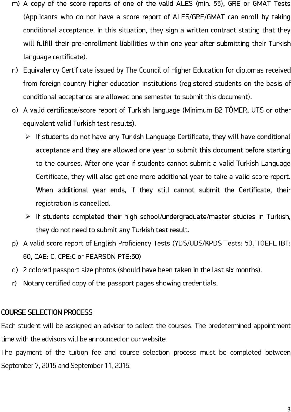 n) Equivalency Certificate issued by The Council of Higher Education for diplomas received from foreign country higher education institutions (registered students on the basis of conditional