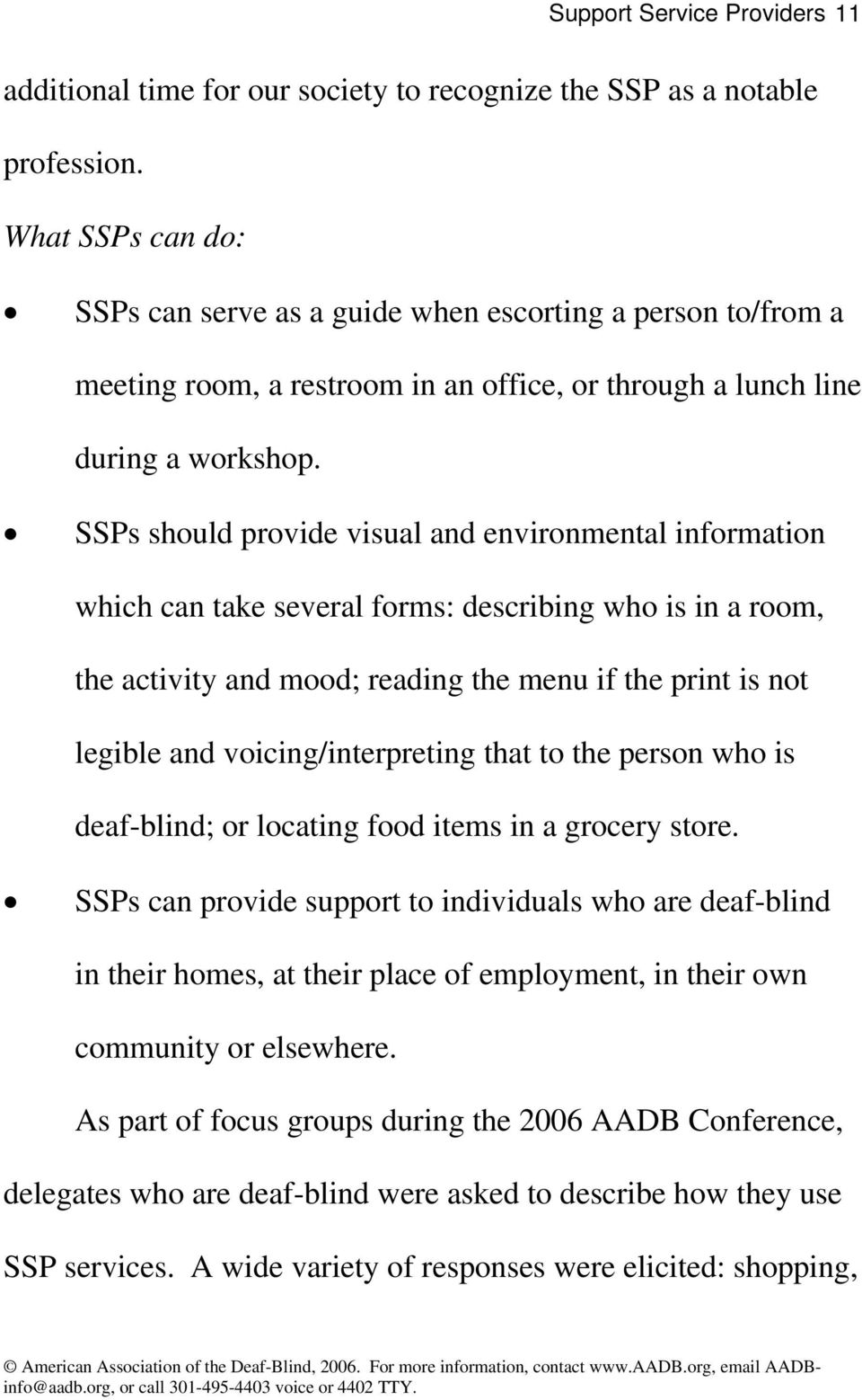SSPs should provide visual and environmental information which can take several forms: describing who is in a room, the activity and mood; reading the menu if the print is not legible and