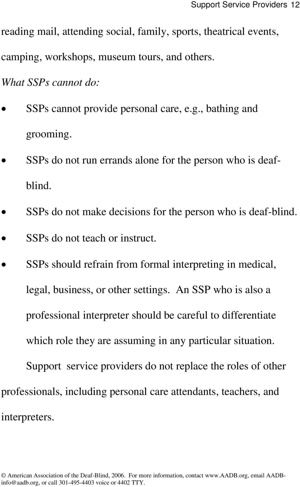 SSPs do not make decisions for the person who is deaf-blind. SSPs do not teach or instruct. SSPs should refrain from formal interpreting in medical, legal, business, or other settings.
