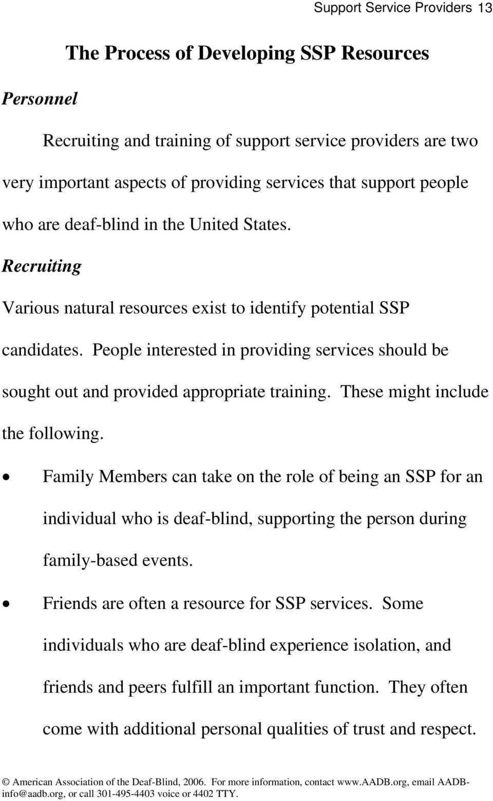 People interested in providing services should be sought out and provided appropriate training. These might include the following.